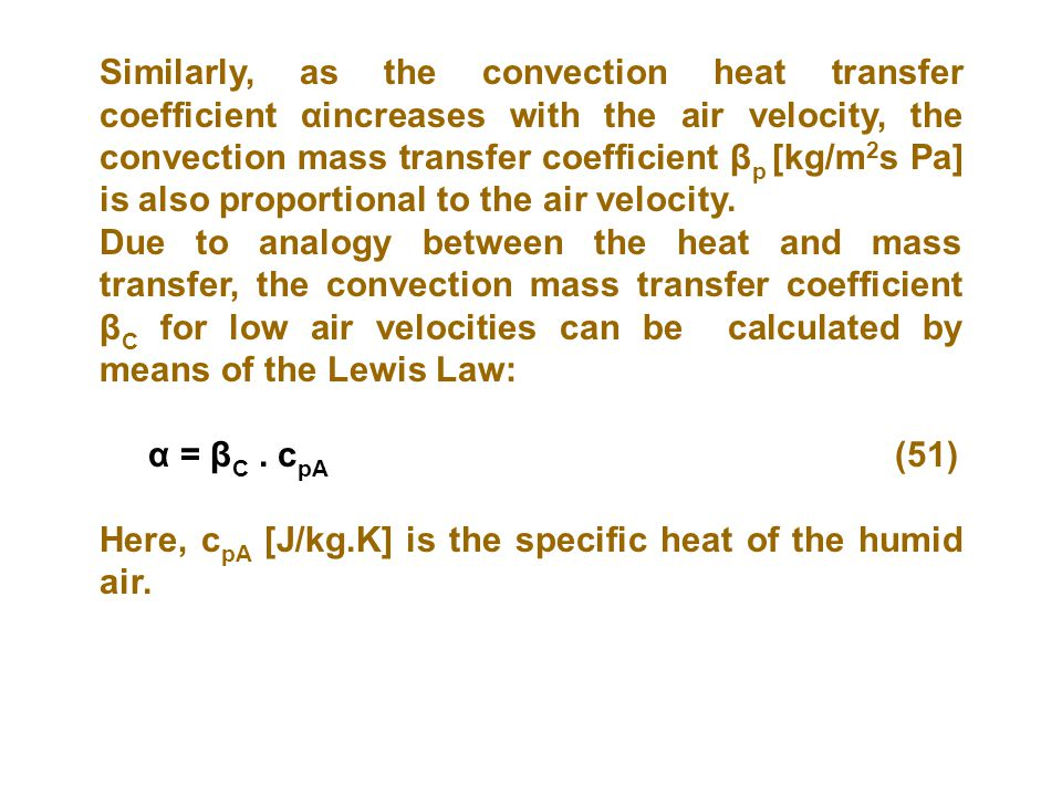 Similarly, as the convection heat transfer coefficient αincreases with the air velocity, the convection mass transfer coefficient βp [kg/m2s Pa] is also proportional to the air velocity.